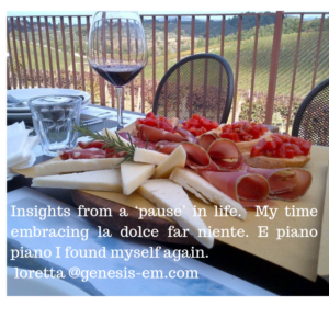Insights from a 'pause' in life. My time embracing la dolce far niente. E piano piano I found myself again. loretta @genesis-em.com